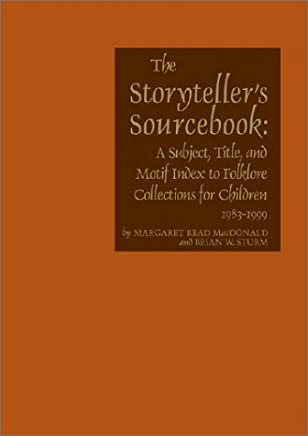 Storytellers Sourcebook: A Subject, Title, and Motif Index to Folklore Collections for Children, 1983-1999