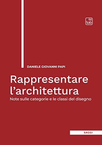 Rappresentare l'architettura: Note sulle categorie e le classi del disegno