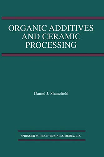 Organic Additives and Ceramic Processing: With Applications in Powder Metallurgy, Ink, and Paint