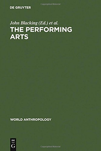 Performing Arts: Music and Dance Ed by John Blacking. Papers from a Session of the 9th Intl Cong of Anthropological & Ethnological Sciences, Chicago, (World Anthropology)