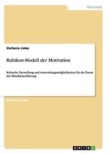 Rubikon-Modell der Motivation: Kritische Darstellung und Anwendungsmöglichkeiten für die Praxis der Mitarbeiterführung