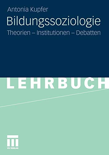 Bildungssoziologie: Theorien - Institutionen - Debatten (German Edition)