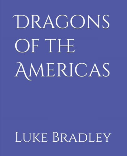 Compare Textbook Prices for Dragons of the Americas  ISBN 9798498862491 by Bradley, Luke