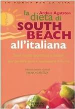La dieta di South Beach all'italiana. Tante ricette appetitose e salutari per perdere peso e mantenersi in forma