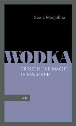Wodka: Trinken und Macht in Russland