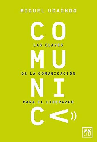 Comunica: Las claves de la comunicación para el liderazgo. (Acción Empresarial)