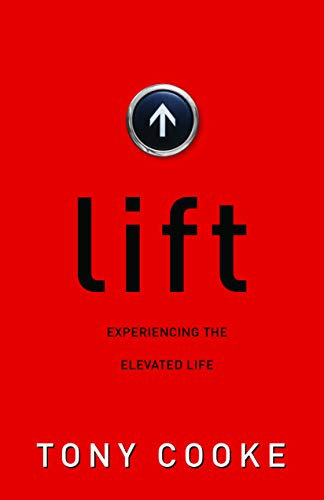 Lift: Experiencing the Elevated Life by [Cooke Tony]