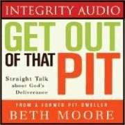 Get Out Of That Pit by Beth Moore (January 10,2007)