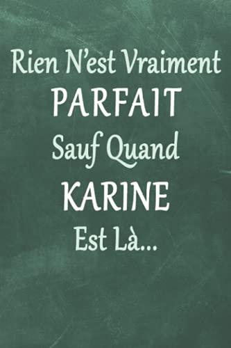 Rien N'est Vraiment Parfait Sauf Quand Karine Est La...: Notebook ligne / idee cadeau