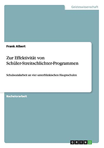 Zur Effektivität von Schüler-Streitschlichter-Programmen: Schulsozialarbeit an vier unterfränkischen Hauptschulen