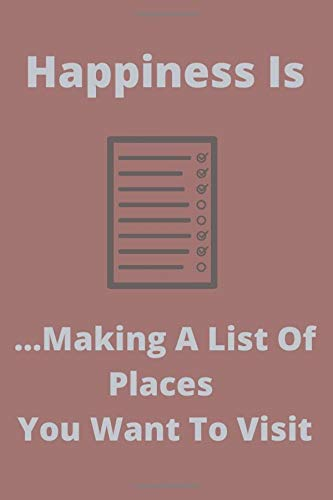 Happiness Is ...Making A List Of Places You Want To Visit: Travel Planning Notebook Journal Memory Book Adventure Notes For Travelers