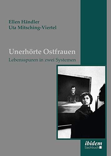 Unerhörte Ostfrauen: Lebensspuren in zwei Systemen