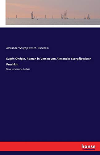 Eugén Onégin. Roman in Versen von Alexander Ssergéjewitsch Puschkin: Neue verbesserte Auflage