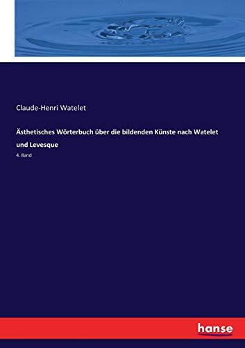 Ästhetisches Wörterbuch über die bildenden Künste nach Watelet und Levesque: 4. Band
