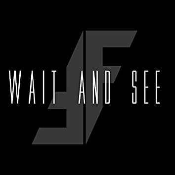 Wait and See
