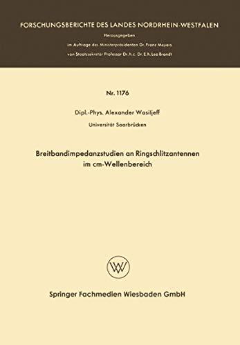 Breitbandimpedanzstudien an Ringschlitzantennen im cm-Wellenbereich (Forschungsberichte des Landes Nordrhein-Westfalen (1176), Band 1176)