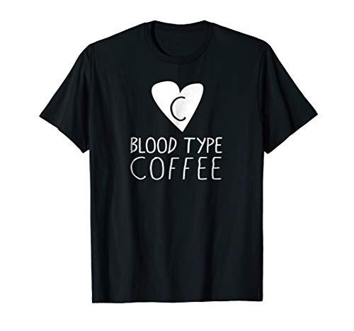 My Blood Type Is Coffee, I'm Coffee Maker Caffeine Love Tee