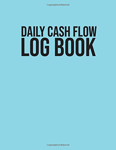 Daily Cash Flow Log Book: Everyday Spending Log Book for Small Business Owner - Simple Income Expense Book for Tracking Daily Expenses, Cash Monitoring and Tracking Register Log Book