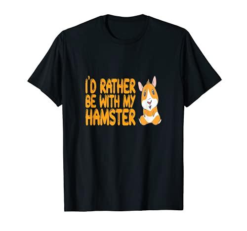Prefiero estar con mi bebé hámster sociedad preferida Camiseta