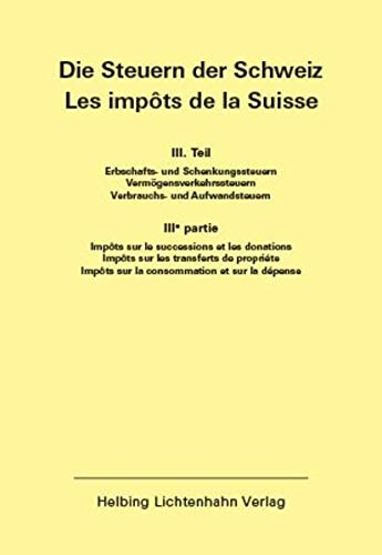 Die Steuern der Schweiz: Teil III EL 140 (Die Steuern der Schweiz: Teil III: Erbschafts- und Schenkungssteuern, Vermögens- und Verkehrssteuern, Verbrauchs- und Aufwandsteuern)