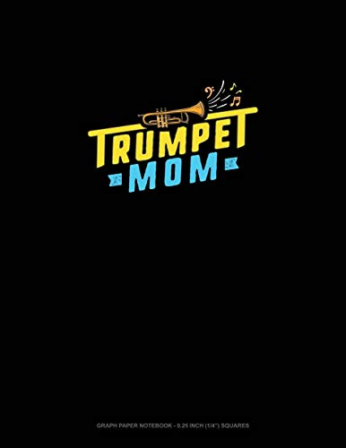 Trumpet Mom: Graph Paper Notebook - 0.25 Inch (1/4
