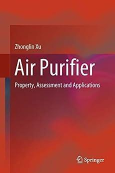 Air Purifier: Property, Assessment and Applications (English Edition) par [Zhonglin Xu]