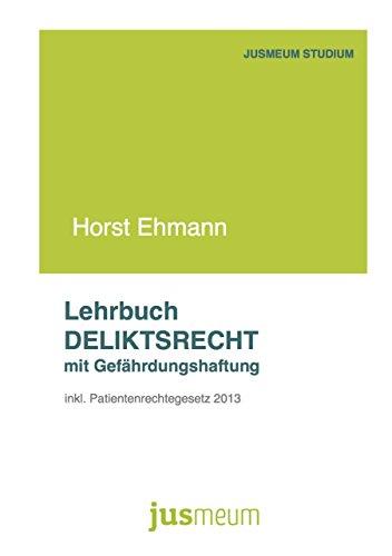 Lehrbuch Deliktsrecht mit Gefährdungshaftung: inkl. Patientenrechtegesetz 2013 (Jusmeum-Studium 1)