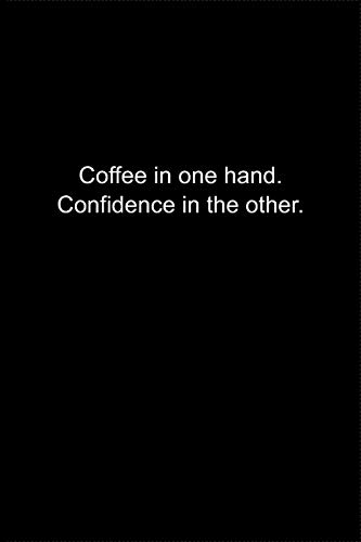 Coffee in one hand. Confidence in the other.: Journal or Notebook (6x9 inches) with 120 doted pages.