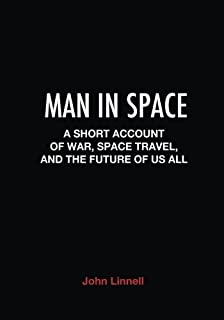 Man in Space: A Short Account of War, Space Travel and the Future of Us All