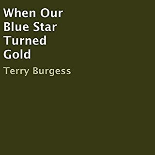 When Our Blue Star Turned Gold                   By:                                                                                                                                 Terry Burgess                               Narrated by:                                                                                                                                 Terry A. Burgess                      Length: 2 hrs and 52 mins     Not rated yet     Overall 0.0