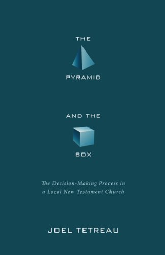 The Pyramid and the Box: The Decision-Making Process in a Local New Testament Church (English Edition)