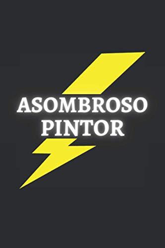 ASOMBROSO PINTOR: CUADERNO DE NOTAS. LIBRETA DE APUNTES, DIARIO PERSONAL O AGENDA PARA PINTORES. REGALO DE CUMPLEAÑOS.