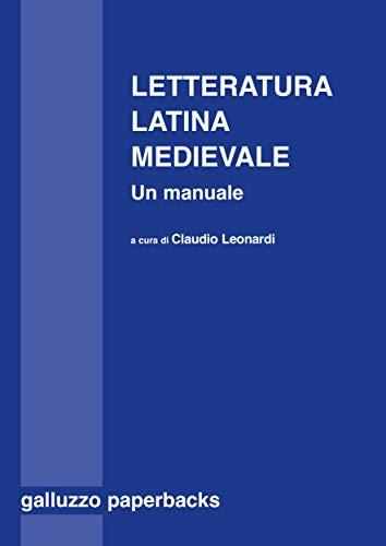Letteratura latina medievale (secoli VI-XV). Un manuale: A cura di Claudio Leonardi (Italian Edition)
