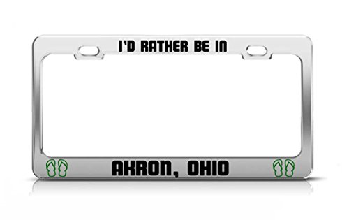 General Tag I'd Rather BE in Akron, Ohio United States License Plate Frame Metal Chrome