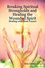 breaking spiritual strongholds and healing the wounded spirit