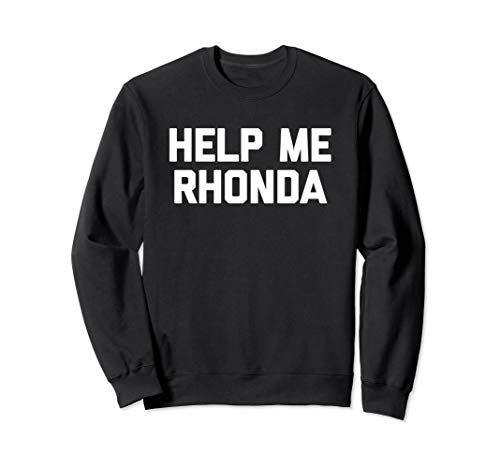 Help Me Rhonda T-Shirt funny saying sarcastic novelty cool Sweatshirt