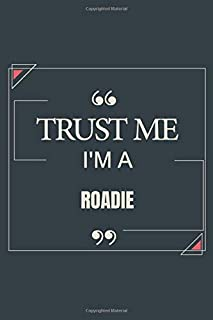 Trust Me I'm A Roadie: Blank Lined Journal Notebook gift For Roadie