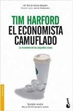 El economista camuflado / Camouflaged Economist: La Economia De Las Pequenas Cosas