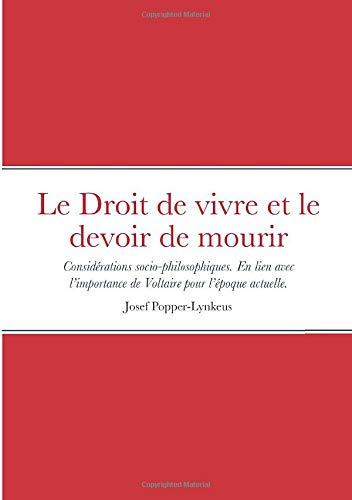Le Droit de vivre et le devoir de mourir: Considérations socio-philosophiques. En lien avec l'importance de Voltaire pour l'époque actuelle.