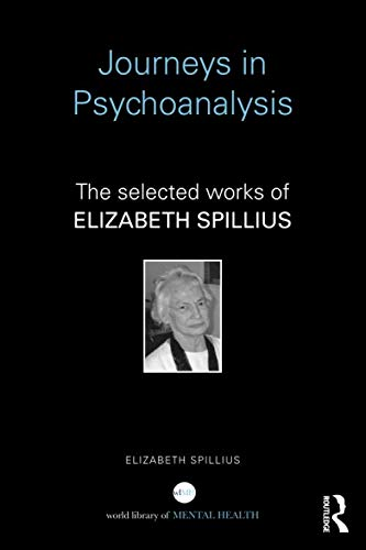 Journeys in Psychoanalysis: The selected works of Elizabeth Spillius (World Library of Mental Health)