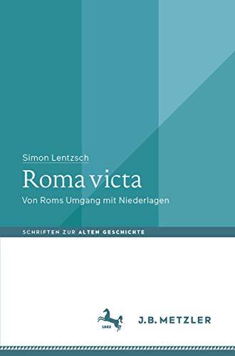 Roma victa: Von Roms Umgang mit Niederlagen (Schriften zur Alten Geschichte) (German Edition)