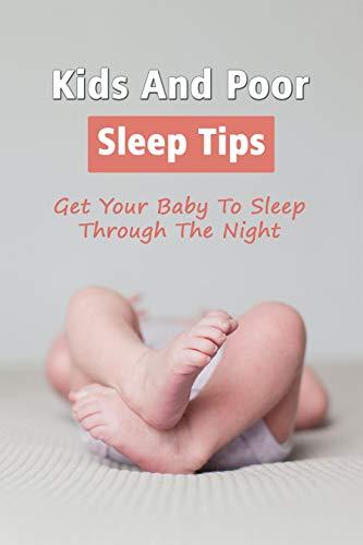 Kids And Poor Sleep Tips: Get Your Baby To Sleep Through The Night: Sleep Training 4 Year-Old (English Edition)