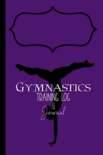 Gymnastics Training Log & Journal: Gymnast Goal Tracker, Training Diary, Meet Score Record Book. Perfect Progress Notebook Gift for a Tumbler