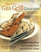 The New Gas Grill Gourmet: Great Grilled Food For Everyday Meals And Fantastic Feasts (Non)
