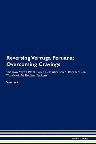 Reversing Verruga Peruana: Overcoming Cravings The Raw Vegan Plant-Based Detoxification & Regeneration Workbook for Healing Patients....