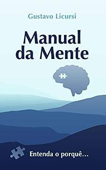 Manual da Mente: Entenda o porquê por [Gustavo Licursi]