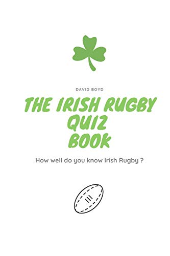 The Irish Rugby Quiz Book: How well do you know Irish Rugby ?