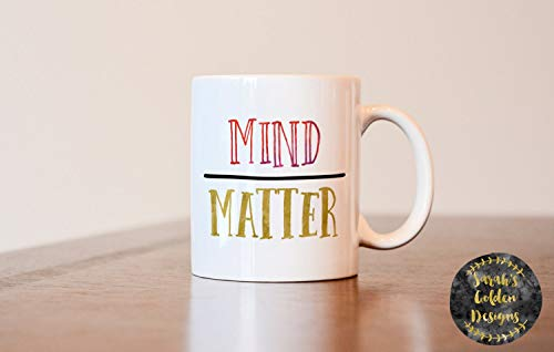 Mind Over Matter, Inspiration Mug, Motivational Mug, Mind Over Matter Mug, Inspirational Gift, Motivational Gift, Gift For Best Friend