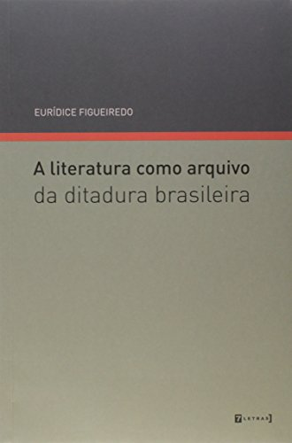 A Literatura Como Arquivo. Da Ditadura Brasileira