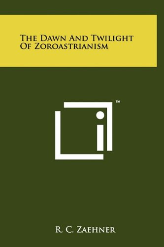 The Dawn and Twilight of Zoroastrianism